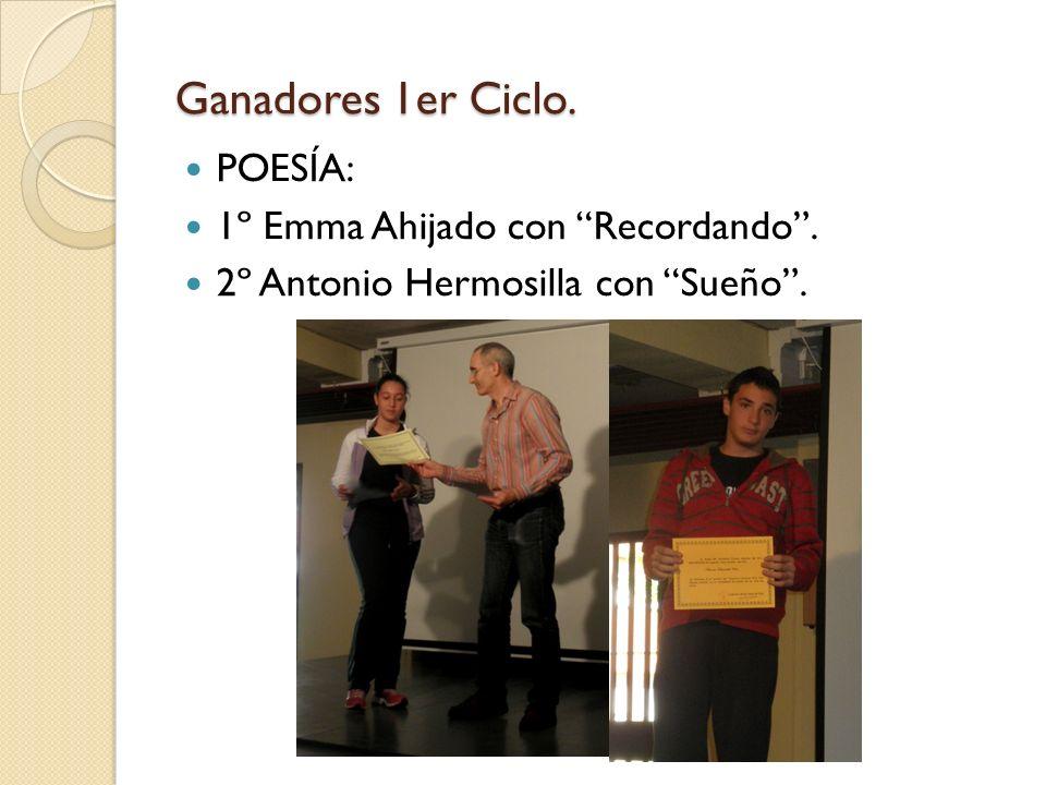 Ganadores 1er Ciclo. POESÍA: 1º Emma Ahijado con Recordando. 2º Antonio Hermosilla con Sueño.