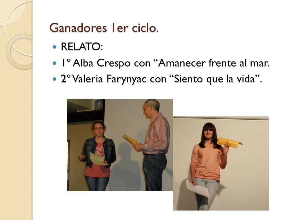 Ganadores 1er ciclo. RELATO: 1º Alba Crespo con Amanecer frente al mar. 2º Valeria Farynyac con Siento que la vida.