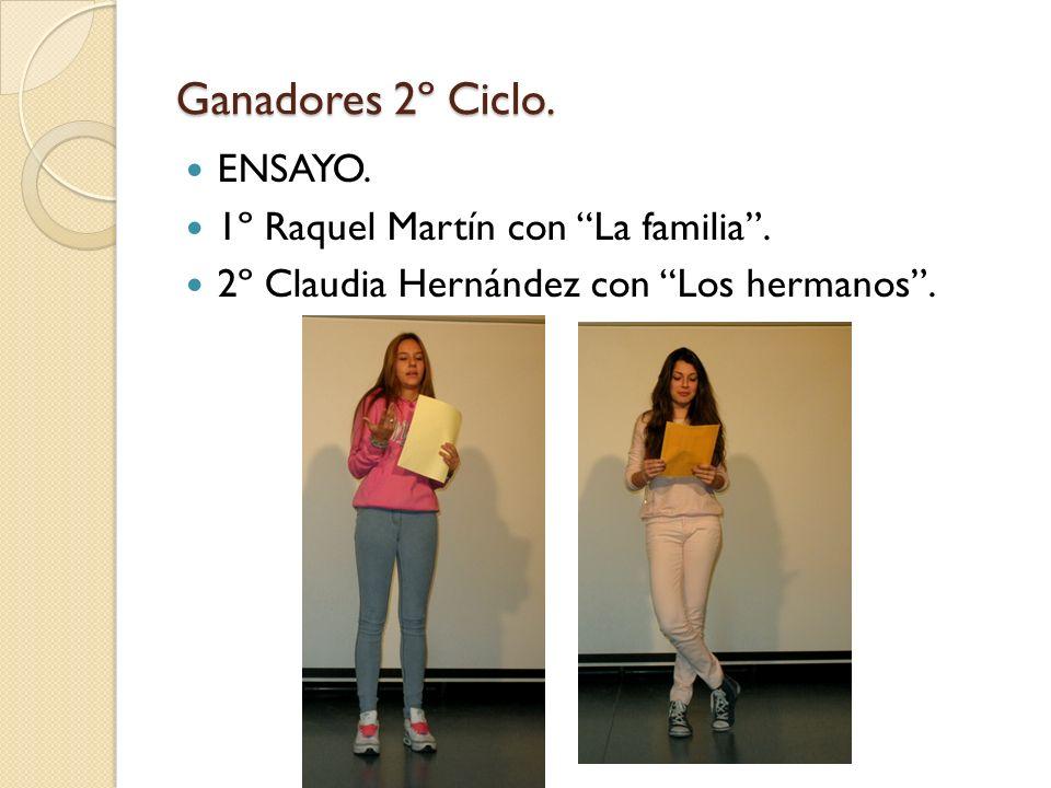 Ganadores 2º Ciclo. ENSAYO. 1º Raquel Martín con La familia. 2º Claudia Hernández con Los hermanos.