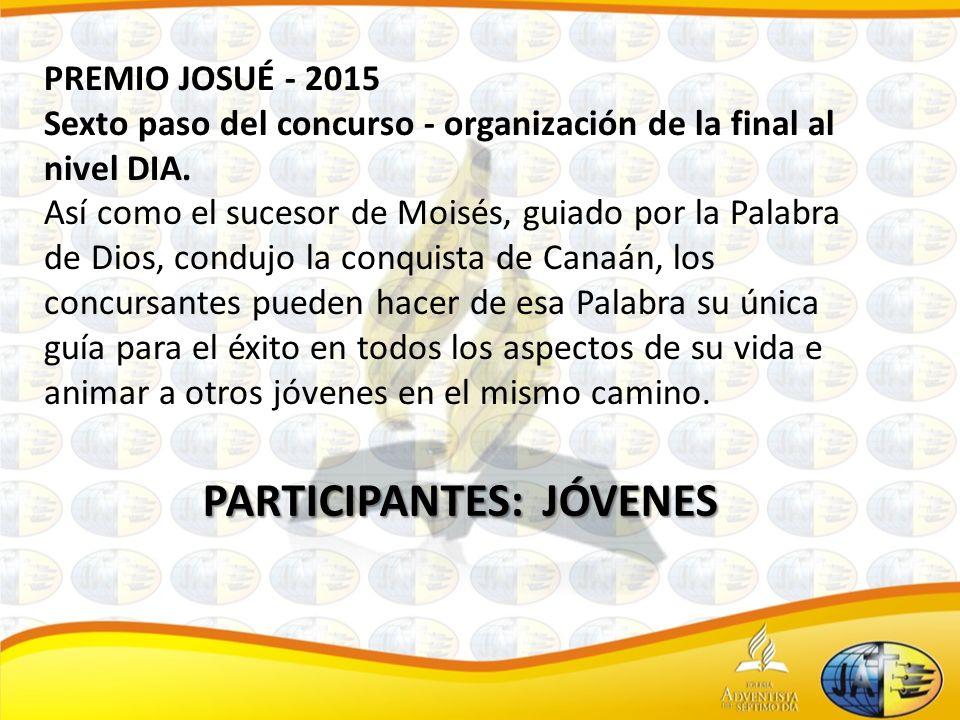 PREMIO JOSUÉ - 2015 Sexto paso del concurso - organización de la final al nivel DIA.