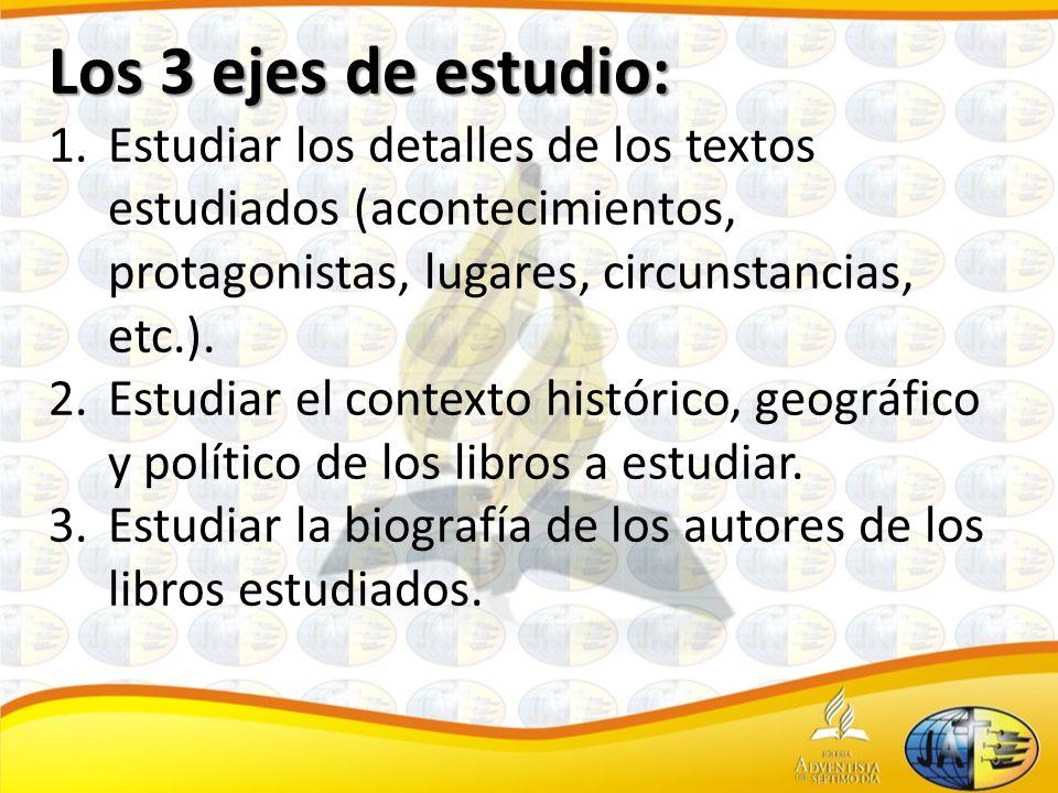 Los 3 ejes de estudio: 1.Estudiar los detalles de los textos estudiados (acontecimientos, protagonistas, lugares, circunstancias, etc.).