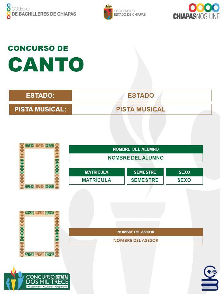 CONCURSO DE CANTO NOMBRE DEL ALUMNO MATRÍCULA SEMESTRE SEXO ESTADO:ESTADO NOMBRE DEL ASESOR PISTA MUSICAL:PISTA MUSICAL