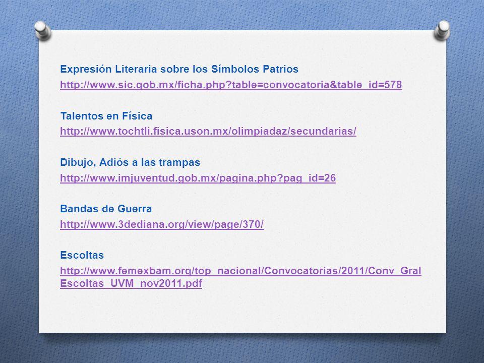 Expresión Literaria sobre los Símbolos Patrios http://www.sic.gob.mx/ficha.php?table=convocatoria&table_id=578 Talentos en Física http://www.tochtli.f