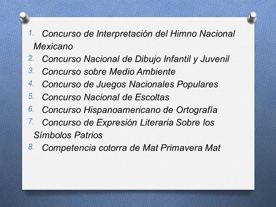 1. Concurso de Interpretación del Himno Nacional Mexicano 2. Concurso Nacional de Dibujo Infantil y Juvenil 3. Concurso sobre Medio Ambiente 4. Concur