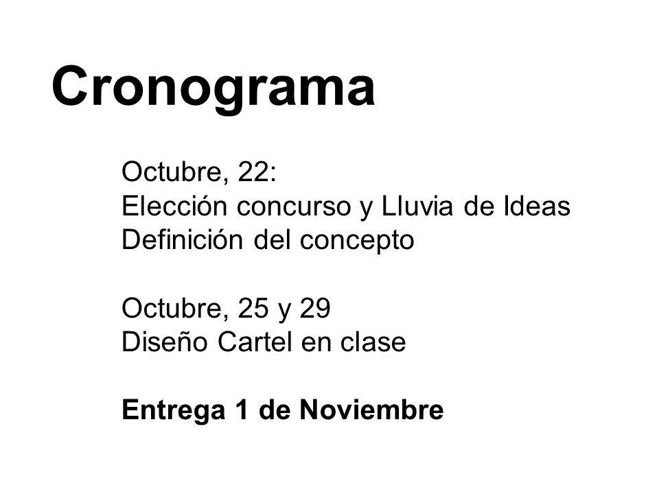 Octubre, 22: Elección concurso y Lluvia de Ideas Definición del concepto Octubre, 25 y 29 Diseño Cartel en clase Entrega 1 de Noviembre Cronograma