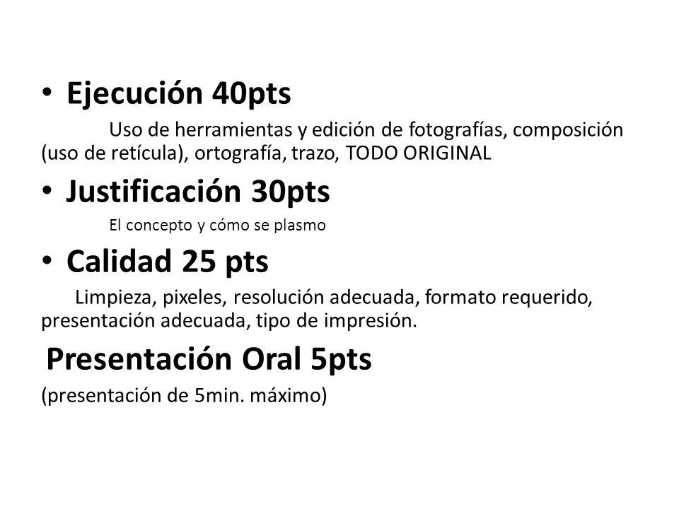 Ejecución 40pts Uso de herramientas y edición de fotografías, composición (uso de retícula), ortografía, trazo, TODO ORIGINAL Justificación 30pts El c