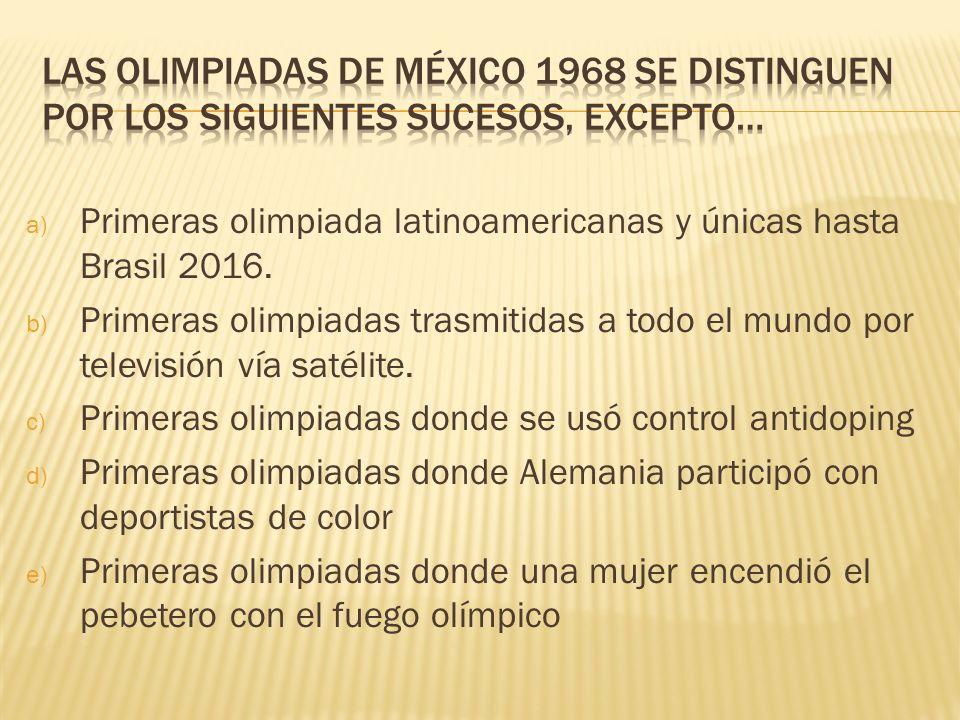 a) Primeras olimpiada latinoamericanas y únicas hasta Brasil 2016. b) Primeras olimpiadas trasmitidas a todo el mundo por televisión vía satélite. c)