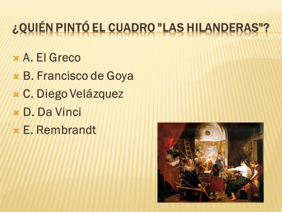 A. El Greco B. Francisco de Goya C. Diego Velázquez D. Da Vinci E. Rembrandt