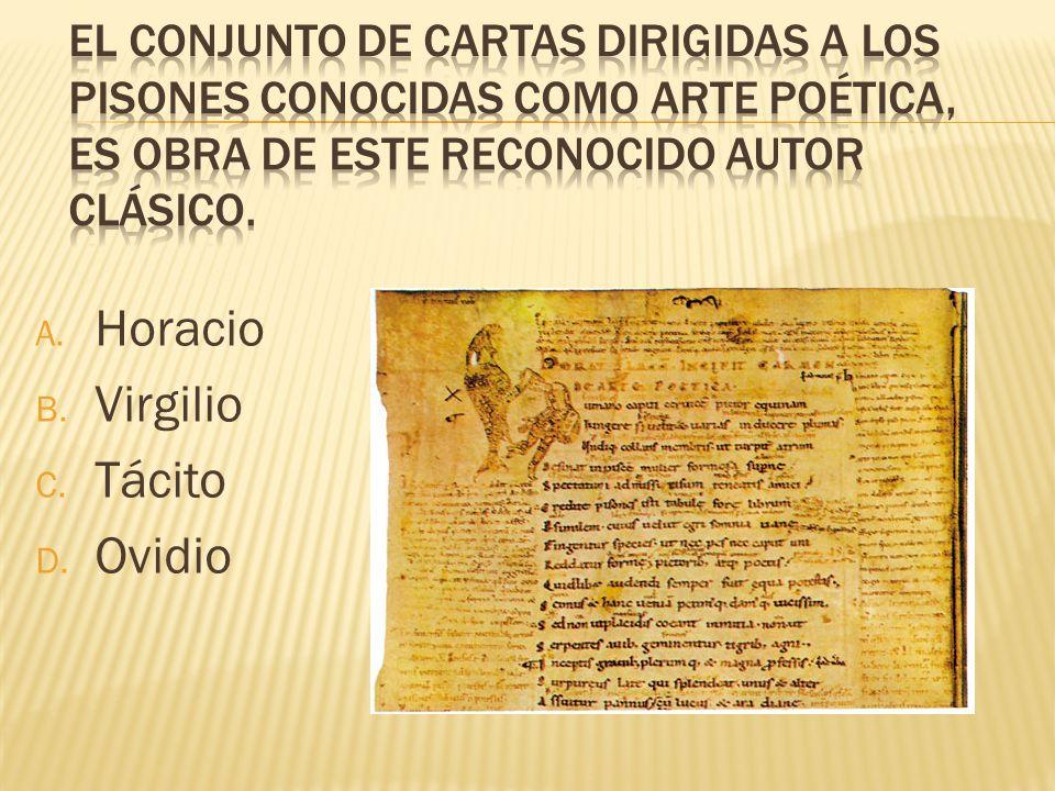 A. Horacio B. Virgilio C. Tácito D. Ovidio