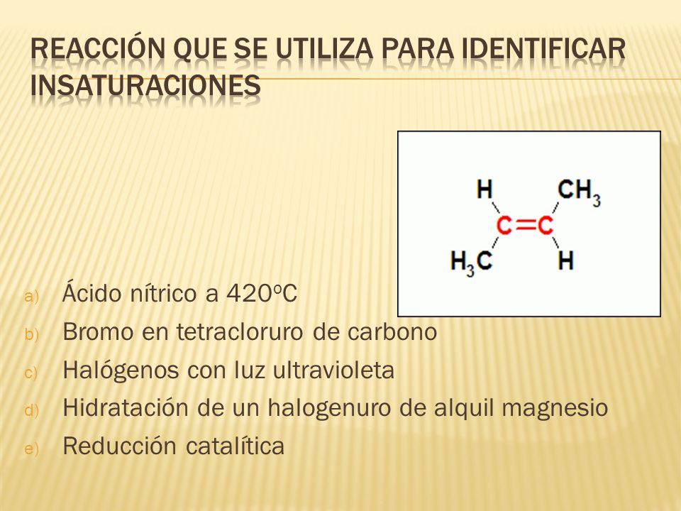 a) Ácido nítrico a 420 o C b) Bromo en tetracloruro de carbono c) Halógenos con luz ultravioleta d) Hidratación de un halogenuro de alquil magnesio e)