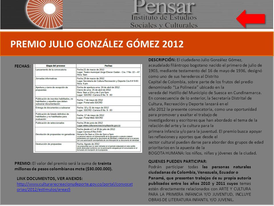 PREMIO JULIO GONZÁLEZ GÓMEZ 2012 FECHAS: PREMIO: El valor del premio será la suma de treinta millones de pesos colombianos mcte ($30.000.000).