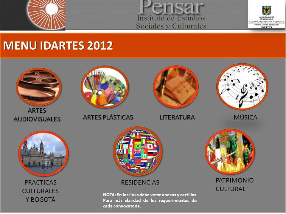 MENU IDARTES 2012 ARTES AUDIOVISUALES ARTES PLÁSTICAS LITERATURAMÚSICA PATRIMONIO CULTURAL PRACTICAS CULTURALES Y BOGOTÁ RESIDENCIAS NOTA: En los links debe verse anexos y cartillas Para más claridad de los requerimientos de cada convocatoria.