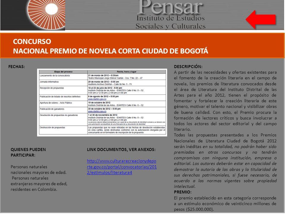 CONCURSO NACIONAL PREMIO DE NOVELA CORTA CIUDAD DE BOGOTÁ FECHAS: QUIENES PUEDEN PARTICIPAR: Personas naturales nacionales mayores de edad.
