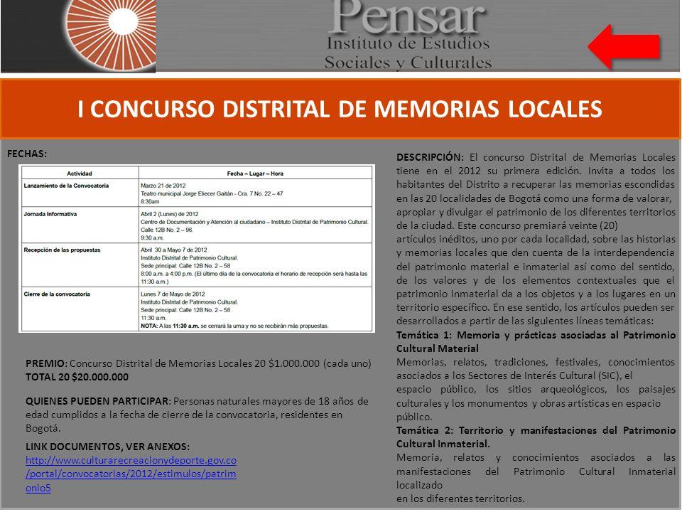 I CONCURSO DISTRITAL DE MEMORIAS LOCALES FECHAS: QUIENES PUEDEN PARTICIPAR: Personas naturales mayores de 18 años de edad cumplidos a la fecha de cierre de la convocatoria, residentes en Bogotá.