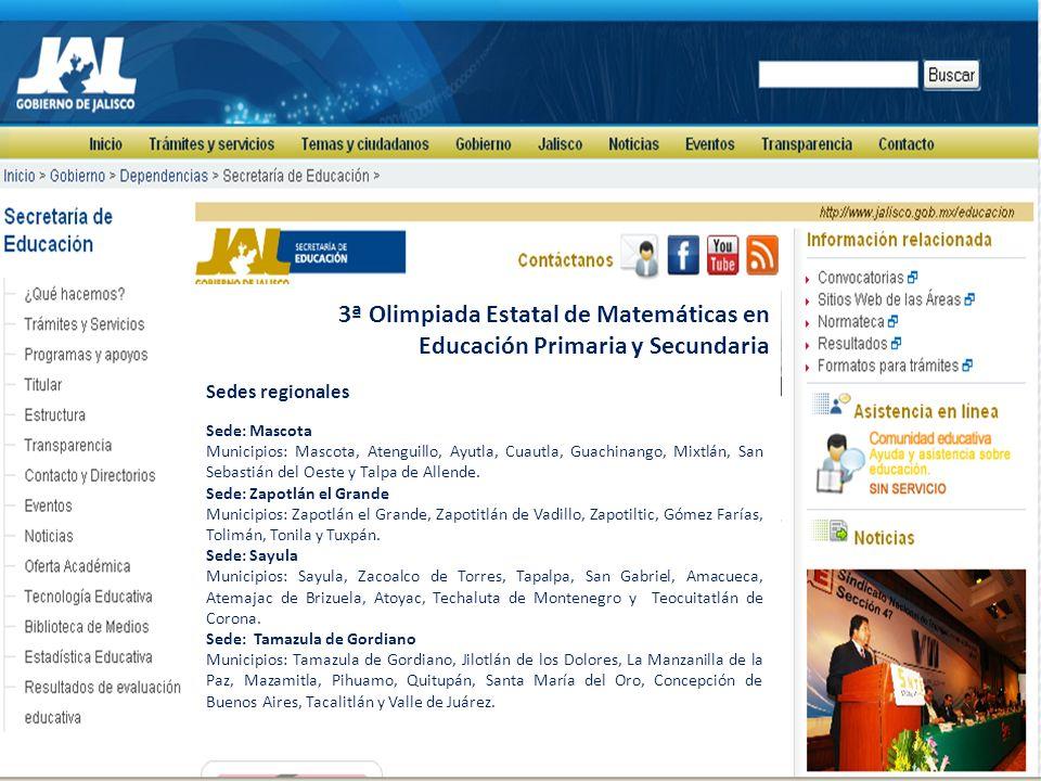 3ª Olimpiada Estatal de Matemáticas en Educación Primaria y Secundaria Sedes regionales Sede: Tequila Municipios: Tequila, Amatitán, El Arenal, Hostotipaquillo y Magdalena.