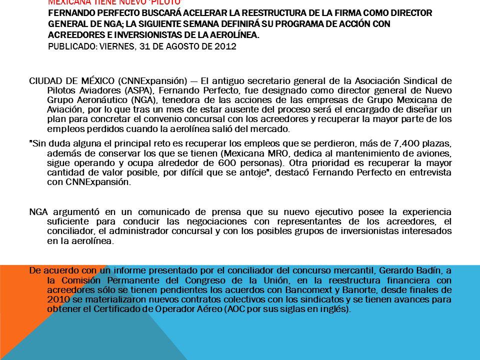 MEXICANA TIENE NUEVO PILOTO FERNANDO PERFECTO BUSCARÁ ACELERAR LA REESTRUCTURA DE LA FIRMA COMO DIRECTOR GENERAL DE NGA; LA SIGUIENTE SEMANA DEFINIRÁ