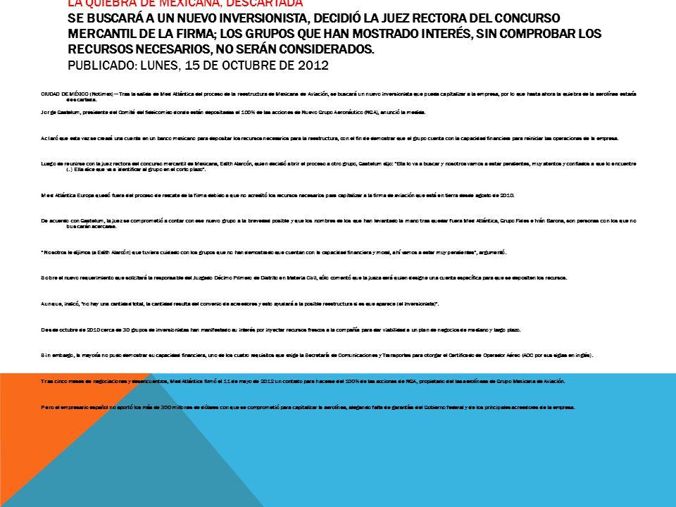 LA QUIEBRA DE MEXICANA, DESCARTADA SE BUSCARÁ A UN NUEVO INVERSIONISTA, DECIDIÓ LA JUEZ RECTORA DEL CONCURSO MERCANTIL DE LA FIRMA; LOS GRUPOS QUE HAN
