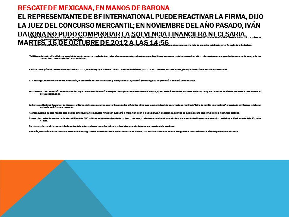 RESCATE DE MEXICANA, EN MANOS DE BARONA EL REPRESENTANTE DE BF INTERNATIONAL PUEDE REACTIVAR LA FIRMA, DIJO LA JUEZ DEL CONCURSO MERCANTIL; EN NOVIEMB