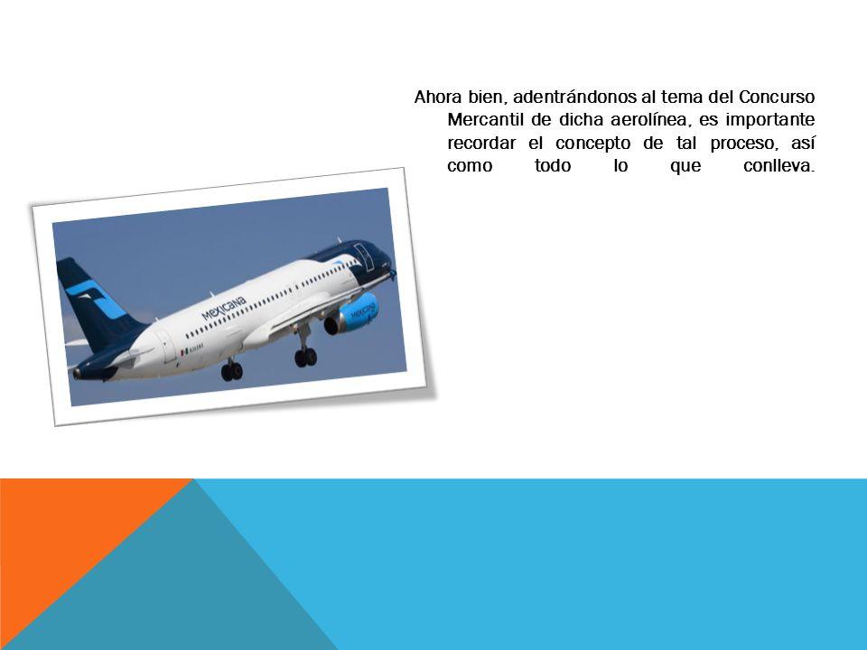 Ahora bien, adentrándonos al tema del Concurso Mercantil de dicha aerolínea, es importante recordar el concepto de tal proceso, así como todo lo que c