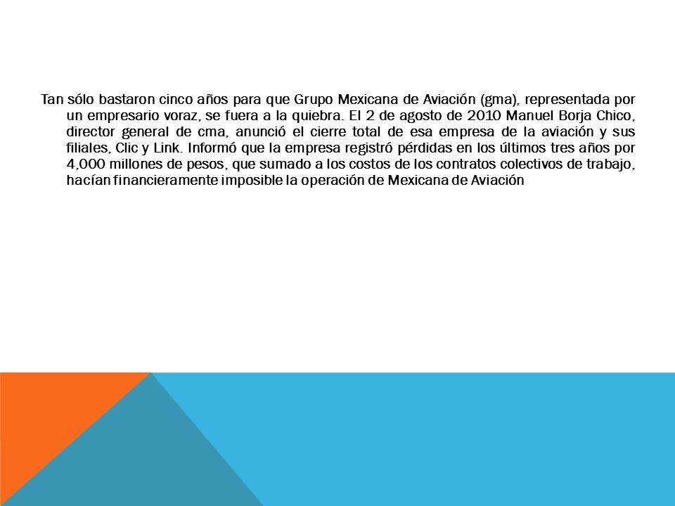 Tan sólo bastaron cinco años para que Grupo Mexicana de Aviación (gma), representada por un empresario voraz, se fuera a la quiebra. El 2 de agosto de