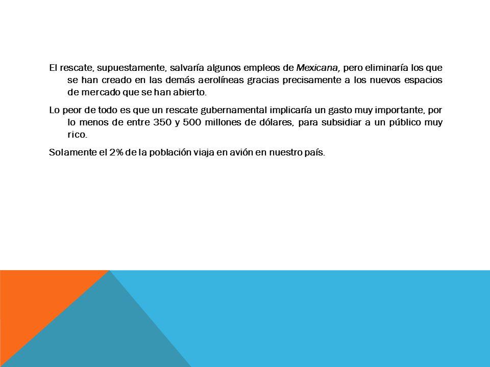 El rescate, supuestamente, salvaría algunos empleos de Mexicana, pero eliminaría los que se han creado en las demás aerolíneas gracias precisamente a