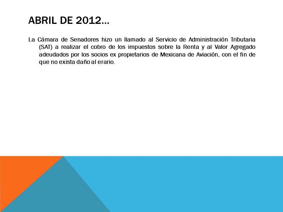 ABRIL DE 2012… La Cámara de Senadores hizo un llamado al Servicio de Administración Tributaria (SAT) a realizar el cobro de los impuestos sobre la Ren