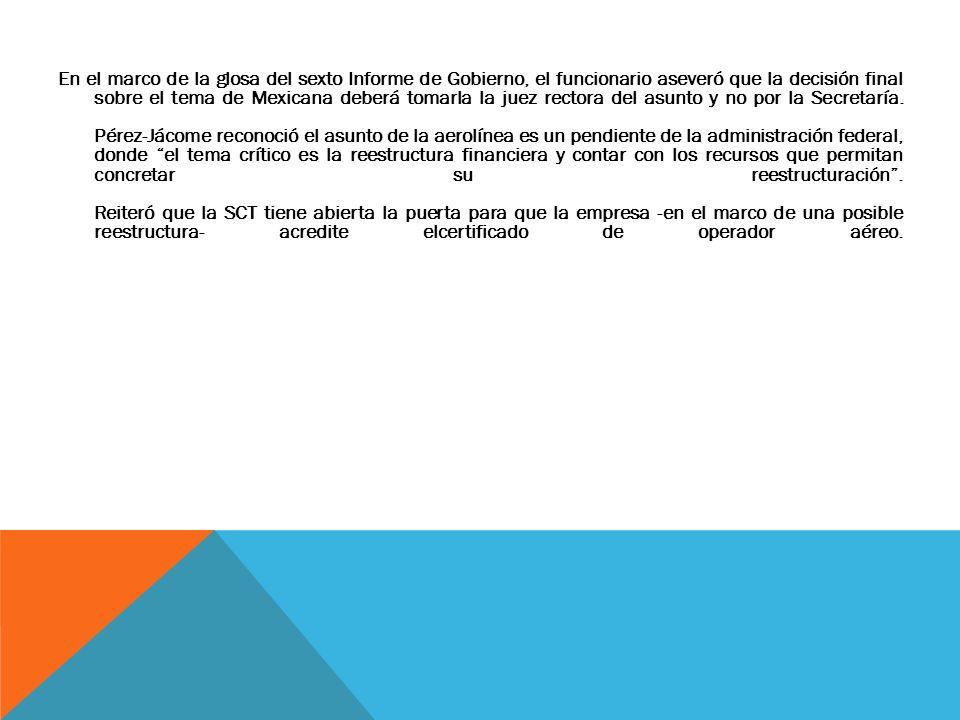 En el marco de la glosa del sexto Informe de Gobierno, el funcionario aseveró que la decisión final sobre el tema de Mexicana deberá tomarla la juez r