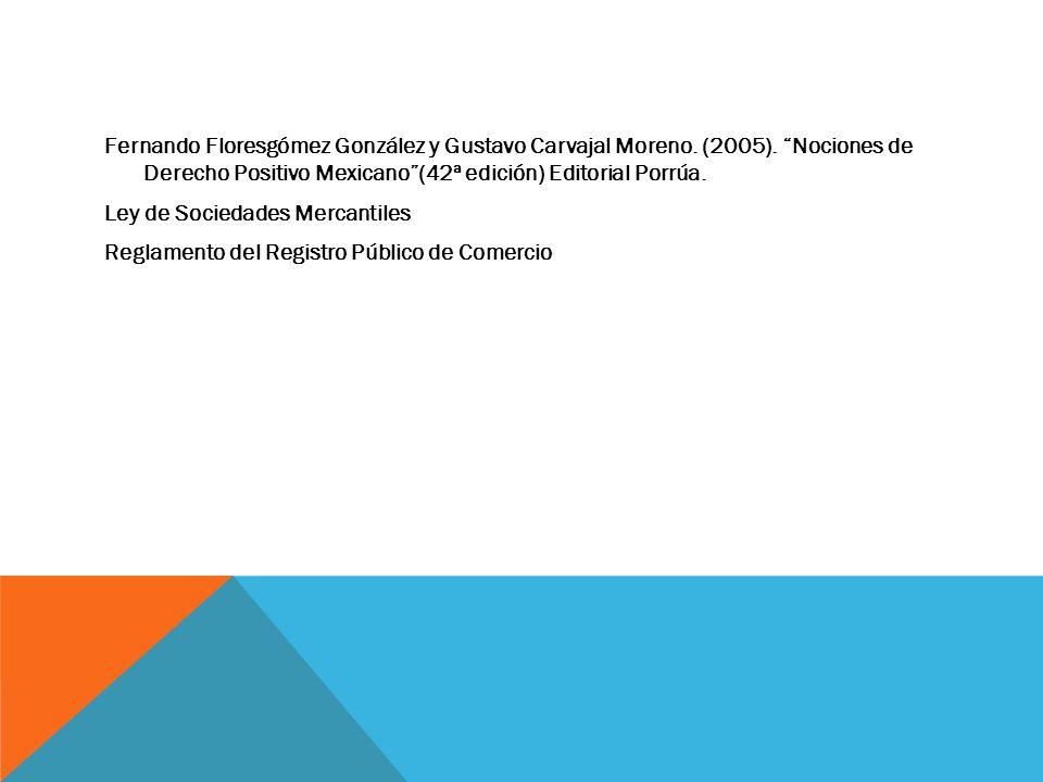Fernando Floresgómez González y Gustavo Carvajal Moreno. (2005). Nociones de Derecho Positivo Mexicano(42ª edición) Editorial Porrúa. Ley de Sociedade