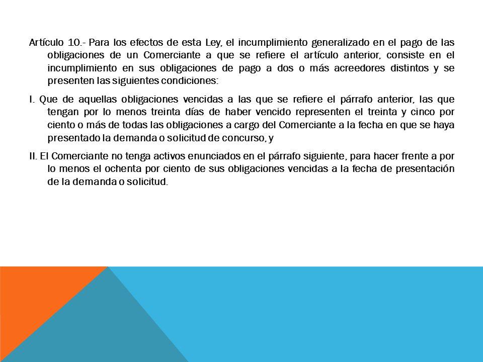Artículo 10.- Para los efectos de esta Ley, el incumplimiento generalizado en el pago de las obligaciones de un Comerciante a que se refiere el artícu