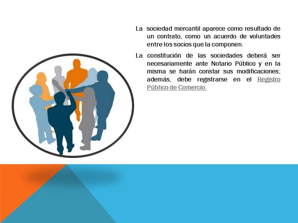 La sociedad mercantil aparece como resultado de un contrato, como un acuerdo de voluntades entre los socios que la componen. La constitución de las so
