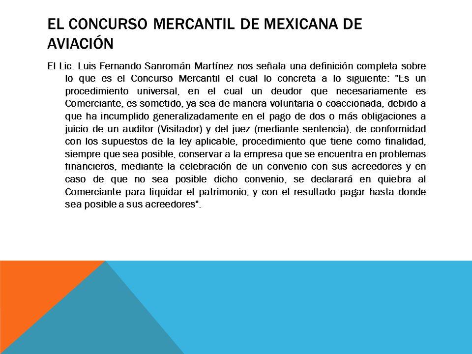 EL CONCURSO MERCANTIL DE MEXICANA DE AVIACIÓN El Lic. Luis Fernando Sanromán Martínez nos señala una definición completa sobre lo que es el Concurso M