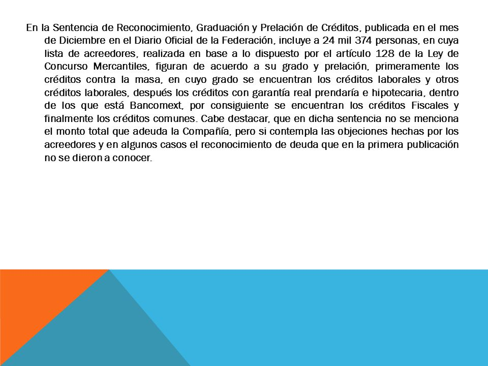 En la Sentencia de Reconocimiento, Graduación y Prelación de Créditos, publicada en el mes de Diciembre en el Diario Oficial de la Federación, incluye