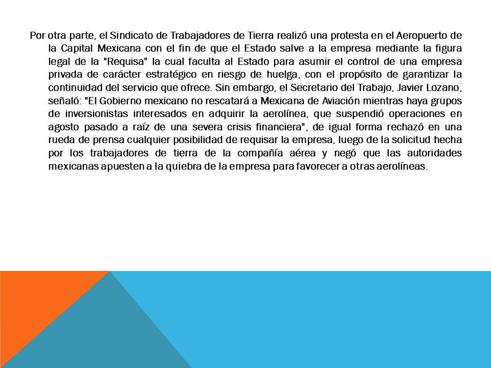 Por otra parte, el Sindicato de Trabajadores de Tierra realizó una protesta en el Aeropuerto de la Capital Mexicana con el fin de que el Estado salve