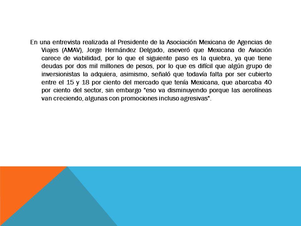 En una entrevista realizada al Presidente de la Asociación Mexicana de Agencias de Viajes (AMAV), Jorge Hernández Delgado, aseveró que Mexicana de Avi