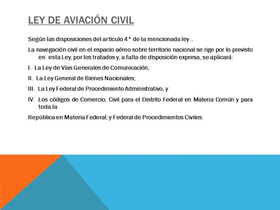 LEY DE AVIACIÓN CIVIL Según las disposiciones del artículo 4° de la mencionada ley… La navegación civil en el espacio aéreo sobre territorio nacional
