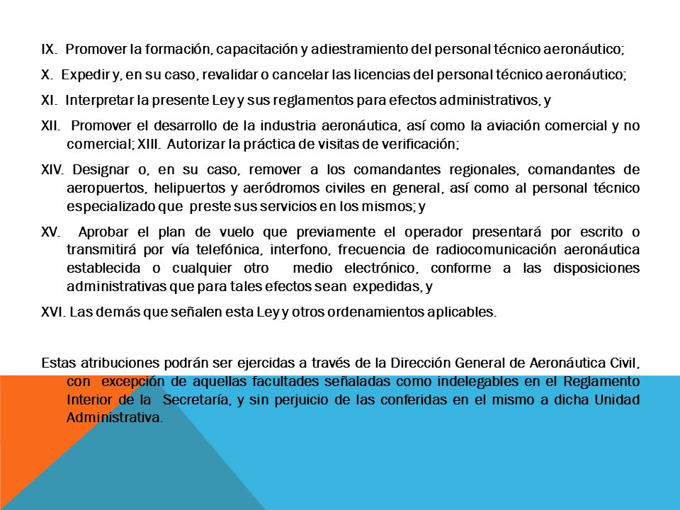 IX. Promover la formación, capacitación y adiestramiento del personal técnico aeronáutico; X. Expedir y, en su caso, revalidar o cancelar las licencia
