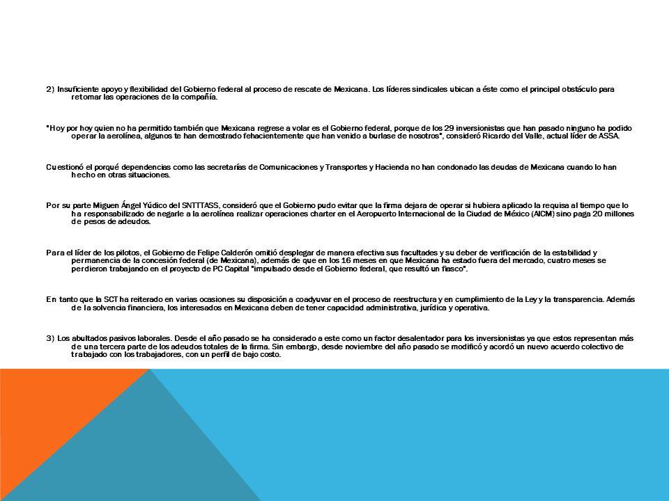 2) Insuficiente apoyo y flexibilidad del Gobierno federal al proceso de rescate de Mexicana. Los líderes sindicales ubican a éste como el principal ob
