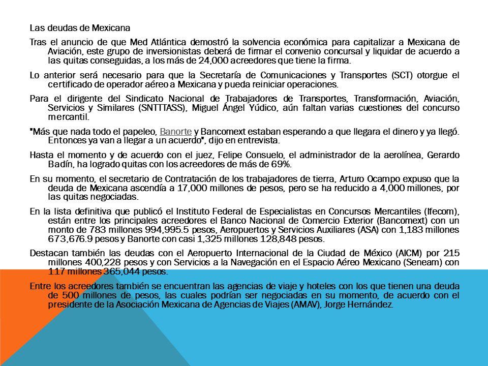 Las deudas de Mexicana Tras el anuncio de que Med Atlántica demostró la solvencia económica para capitalizar a Mexicana de Aviación, este grupo de inv