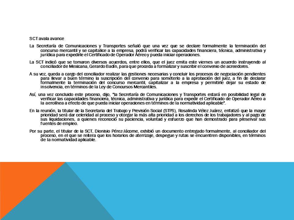 SCT avala avance La Secretaría de Comunicaciones y Transportes señaló que una vez que se declare formalmente la terminación del concurso mercantil y s
