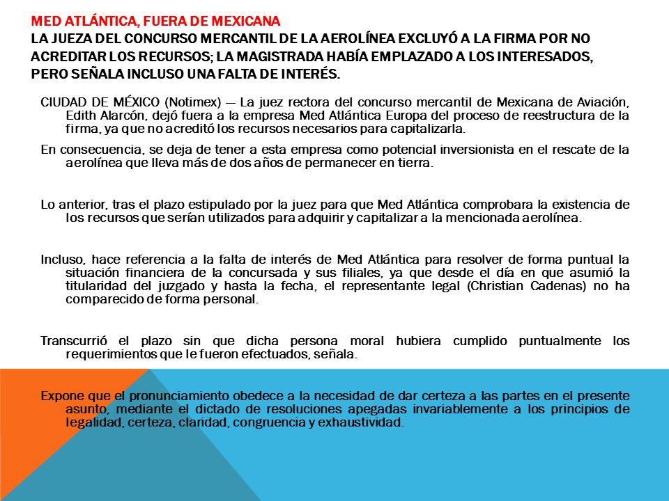 MED ATLÁNTICA, FUERA DE MEXICANA LA JUEZA DEL CONCURSO MERCANTIL DE LA AEROLÍNEA EXCLUYÓ A LA FIRMA POR NO ACREDITAR LOS RECURSOS; LA MAGISTRADA HABÍA