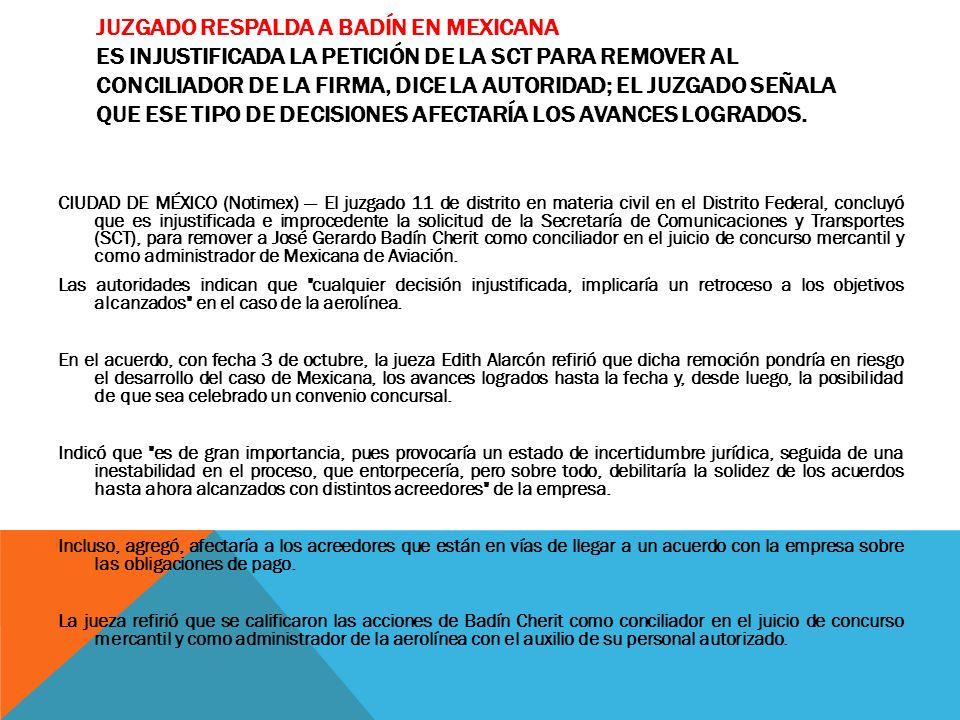 JUZGADO RESPALDA A BADÍN EN MEXICANA ES INJUSTIFICADA LA PETICIÓN DE LA SCT PARA REMOVER AL CONCILIADOR DE LA FIRMA, DICE LA AUTORIDAD; EL JUZGADO SEÑ