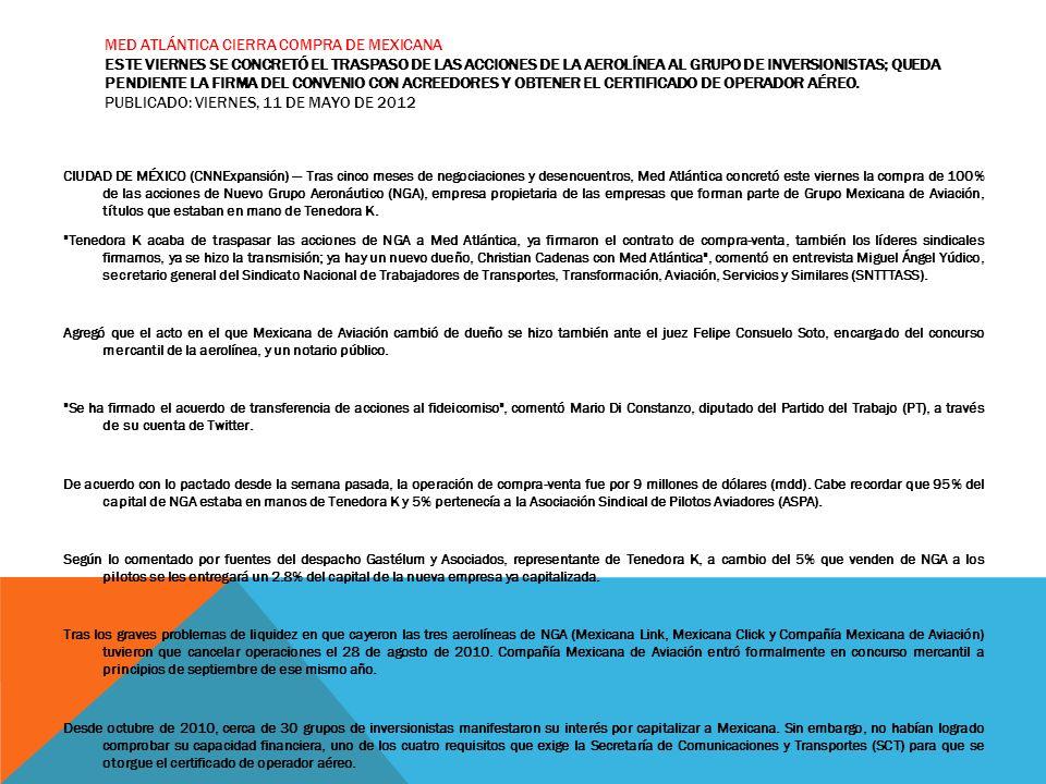 MED ATLÁNTICA CIERRA COMPRA DE MEXICANA ESTE VIERNES SE CONCRETÓ EL TRASPASO DE LAS ACCIONES DE LA AEROLÍNEA AL GRUPO DE INVERSIONISTAS; QUEDA PENDIEN