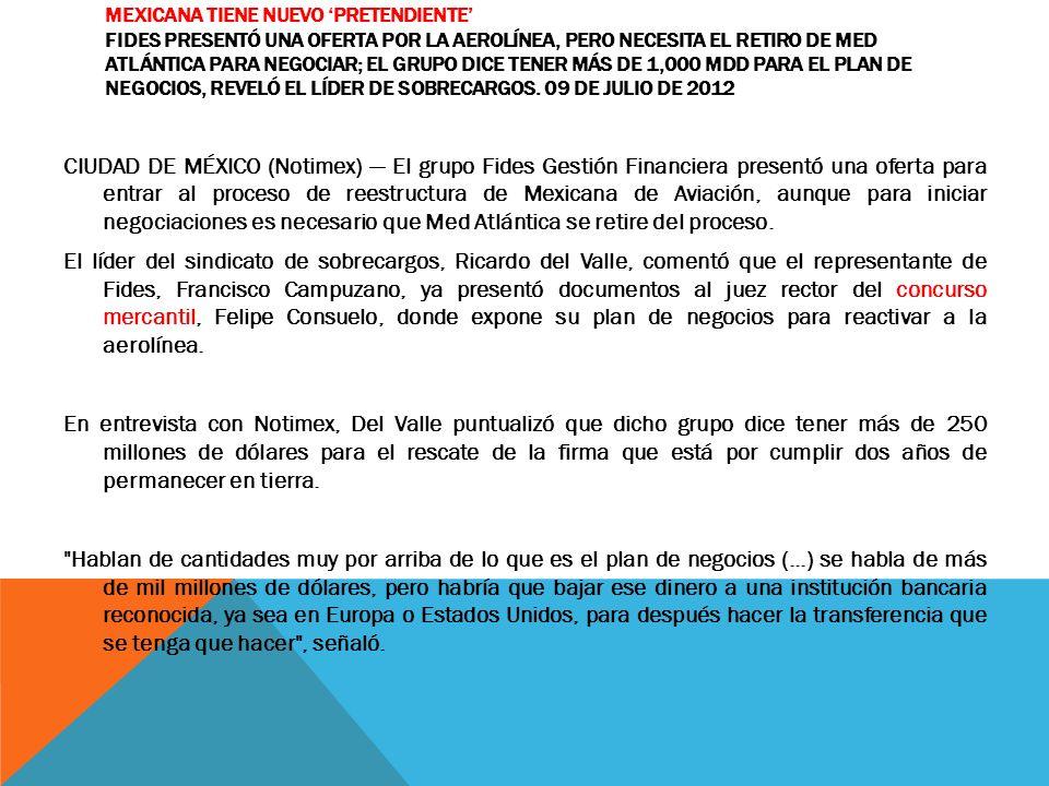 MEXICANA TIENE NUEVO PRETENDIENTE FIDES PRESENTÓ UNA OFERTA POR LA AEROLÍNEA, PERO NECESITA EL RETIRO DE MED ATLÁNTICA PARA NEGOCIAR; EL GRUPO DICE TE