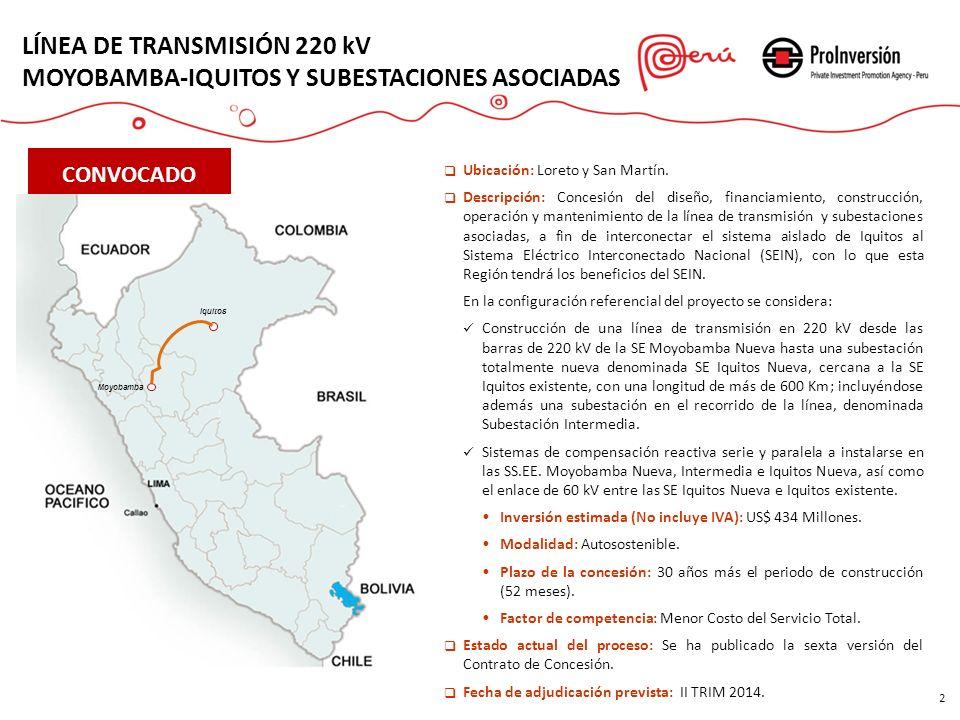 2 LÍNEA DE TRANSMISIÓN 220 kV MOYOBAMBA-IQUITOS Y SUBESTACIONES ASOCIADAS CONVOCADO Moyobamba Iquitos Ubicación: Loreto y San Martín. Descripción: Con
