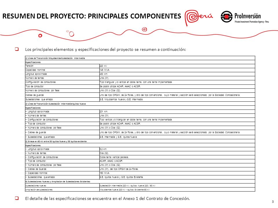 RESUMEN DEL PROYECTO: PRINCIPALES COMPONENTES Los principales elementos y especificaciones del proyecto se resumen a continuación: El detalle de las e