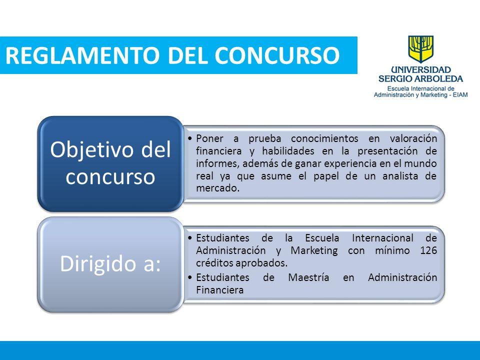 REGLAMENTO DEL CONCURSO Poner a prueba conocimientos en valoración financiera y habilidades en la presentación de informes, además de ganar experienci