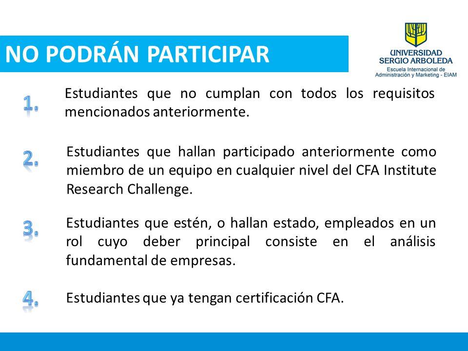 NO PODRÁN PARTICIPAR Estudiantes que hallan participado anteriormente como miembro de un equipo en cualquier nivel del CFA Institute Research Challeng