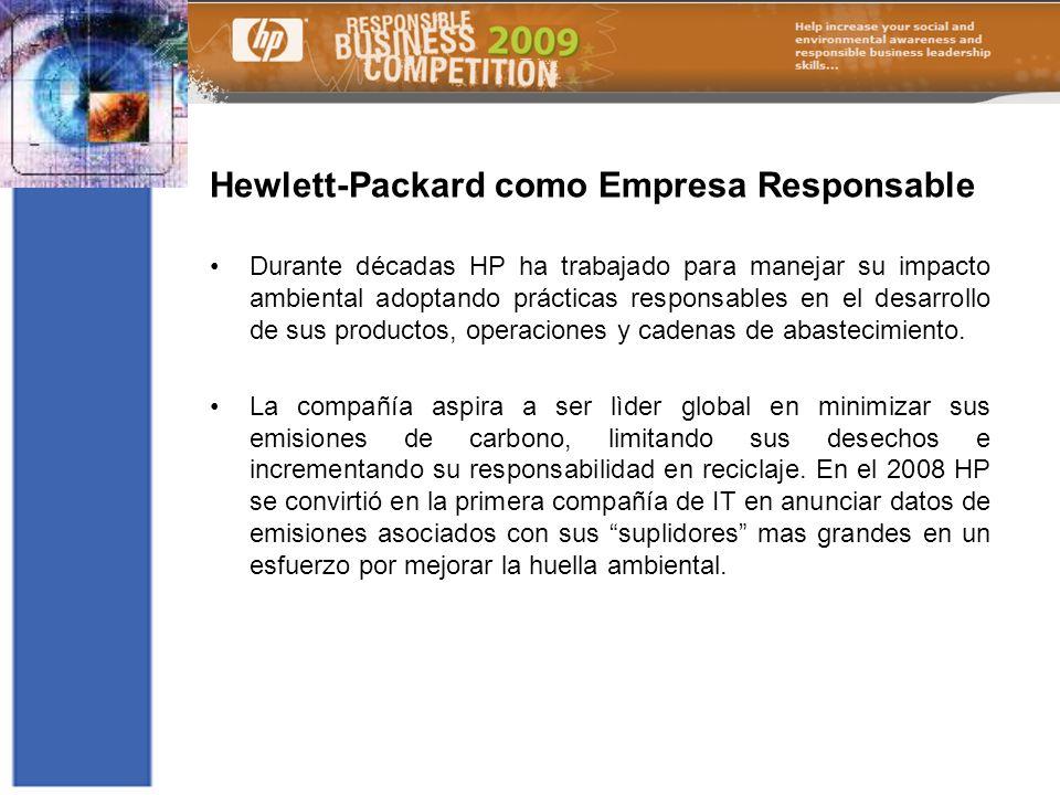 Hewlett-Packard como Empresa Responsable Durante décadas HP ha trabajado para manejar su impacto ambiental adoptando prácticas responsables en el desa