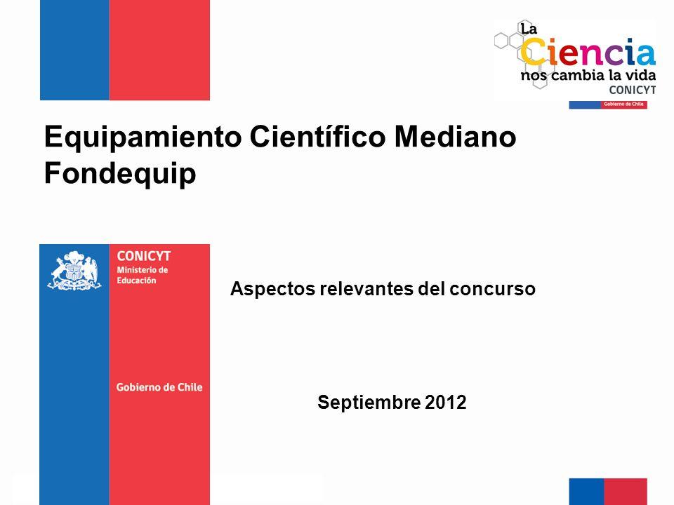 Equipamiento Científico Mediano Fondequip Septiembre 2012 Aspectos relevantes del concurso