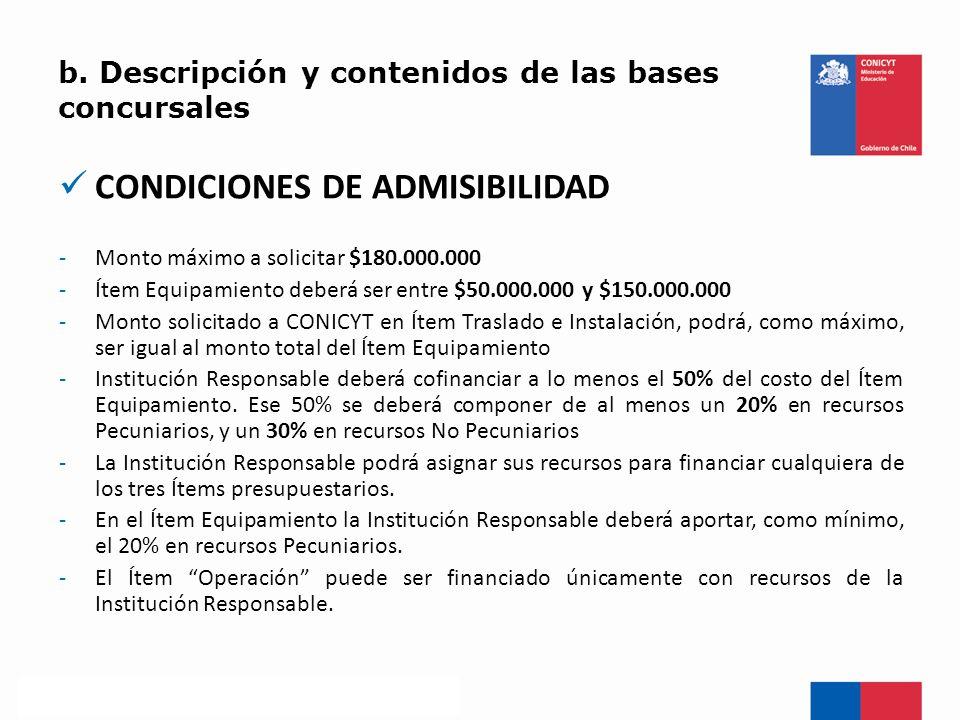 b. Descripción y contenidos de las bases concursales CONDICIONES DE ADMISIBILIDAD -Monto máximo a solicitar $180.000.000 -Ítem Equipamiento deberá ser